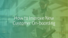 Digital Transformation: How to Improve New Customer On-boarding
