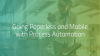 Digital Transformation: Going Paperless and Mobile with Process Automation