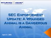 SEC Enforcement Update: A Wounded Animal is a Dangerous Animal