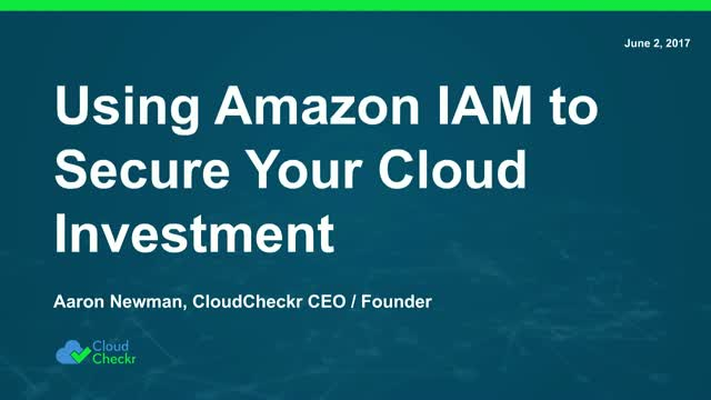 Using Amazon IAM to Secure Your Cloud Investment