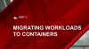 How to Develop a Container Migration Strategy for your Organization