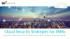 Cloud Security Strategies for SMBs: Top Trends and Tips