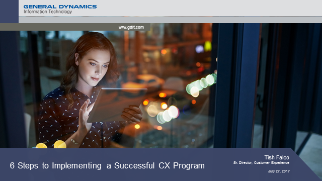 General Dynamics IT: 6 Steps to Implementing a Successful CX Program