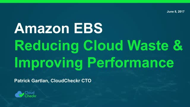 Amazon EBS: A Crash Course on Reducing Cloud Waste and Improving Performance