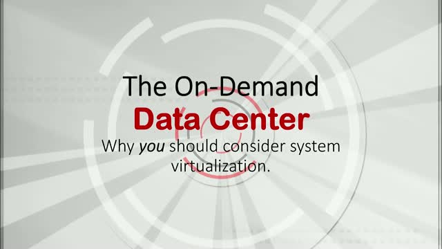 The On-Demand Data Center: Why you Should Consider System Virtualization