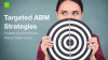 Targeted ABM Strategies: Increase Conversions and Reduce Sales Cycles