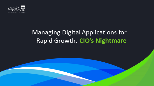 Managing Digital Applications for rapid growth: CIO's nightmare