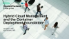 Hybrid Cloud Management and the Container Deployment Foundation