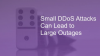 Small DDoS Attacks Can Lead to Large Outages