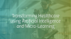 Transforming Healthcare using Artificial Intelligence and Micro-Learning