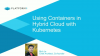 Using Containers in Hybrid Clouds with Kubernetes