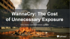 WannaCry: The Cost of Unnecessary Exposure