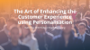 The Art of Enhancing the Customer Experience using Personalisation