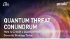 Quantum Threat Conundrum: How to Create a Quantum-Safe Security Strategy Today