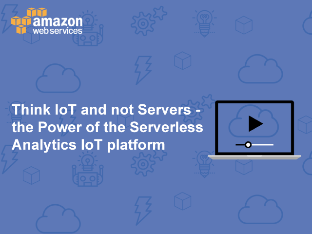 Think IoT and not Servers - the Power of the Serverless Analytics IoT platform