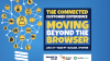 The Connected Customer Experience Evolves: Moving Beyond the Browser