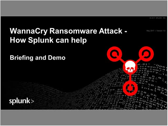 WannaCry Ransomware Attack: Splunk Briefing and Demo