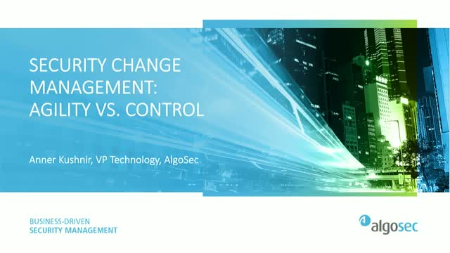 Security Change Management: Agility vs. Control