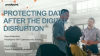 Protecting Data After The Digital Disruption