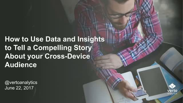 How to Tell a Compelling Story About your Cross-Device Audience