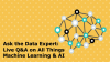 Ask the Data Expert: Live Q&A on All Things Machine Learning & AI