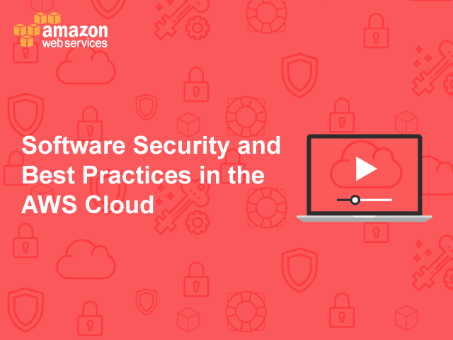 Software Security and Best Practices in the AWS Cloud