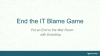 End the IT Blame Game