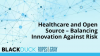 Healthcare and Open Source – Balancing Innovation Against Risk
