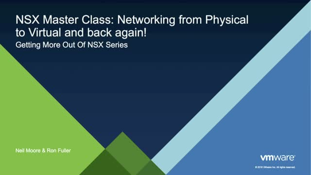 NSX Master Class: Networking from Physical to Virtual and Back Again!