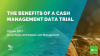 The benefits of a Cash Management Data Trial