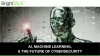 AI, Machine Learning and the Future of Cybersecurity