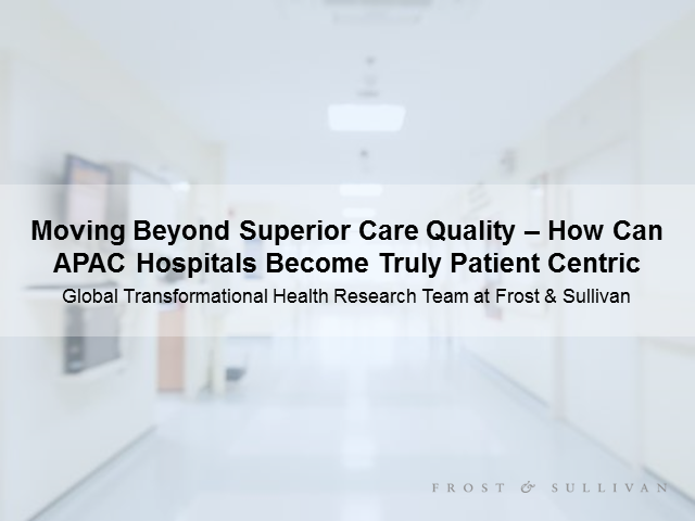 Beyond Superior Care Quality—How Can APAC Hospitals Become Truly Patient Centric