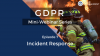 GDPR Mini-Webinar Series - Episode 7 - Incident Response
