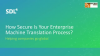 How secure is your enterprise machine translation process?