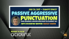 Passive Aggressive Punctuation? How Grammar Conventions Might be Ruining You