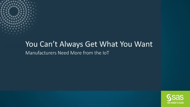 You Can't Always Get What You Want: Manufacturing Webinar
