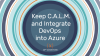 Keep C.A.L.M. and Integrate DevOps into Azure