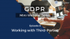 GDPR Mini-Webinar Series - Episode 8 - Working with Third-Parties