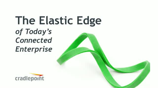 The Elastic Edge of Today's Connected Enterprise