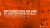 Implementing Splunk at Enterprise Scale