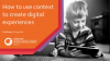 How to use context to create digital success