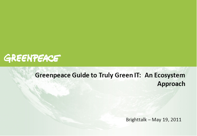 A Greenpeace Guide to Truly Green IT:  An Ecosystem Approach