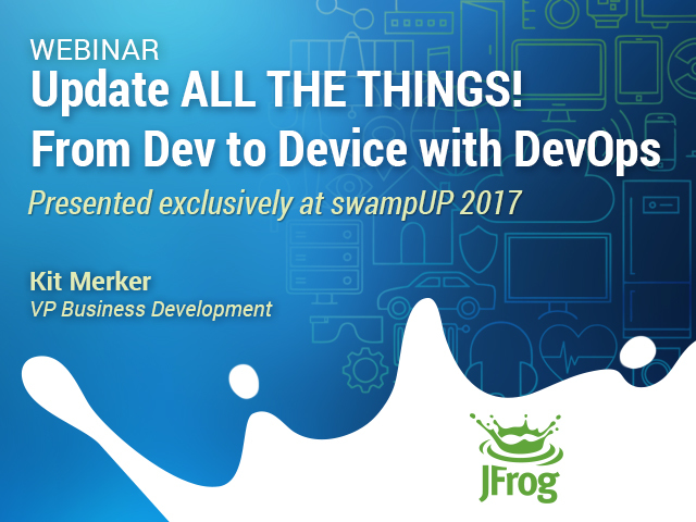 Update ALL THE THINGS! From Dev to Device with DevOps