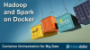 Hadoop and Spark on Docker: Container Orchestration for Big Data