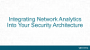 Integrating Network Analytics Into Your Security Architecture