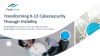 Transforming K-12 Cybersecurity Through Visibility