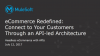 eCommerce Redefined: Connect to Your Customers Through API-Led Architecture