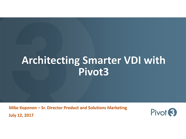 Architecting Smarter VDI with Pivot3