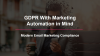 GDPR with Marketing Automation in Mind: Modern Email Marketing Compliance