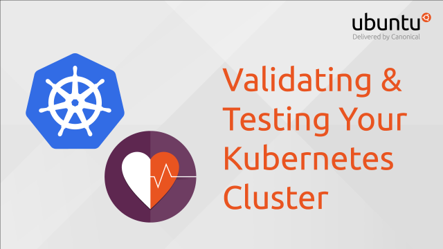 Validating & Testing Your Kubernetes Cluster